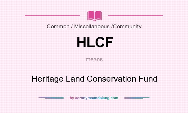 What does HLCF mean? It stands for Heritage Land Conservation Fund