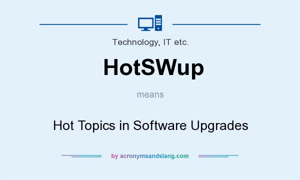 What does HotSWup mean? It stands for Hot Topics in Software Upgrades