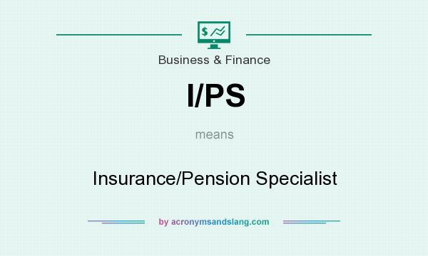 What does I/PS mean? It stands for Insurance/Pension Specialist