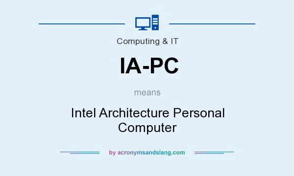What does IA-PC mean? It stands for Intel Architecture Personal Computer