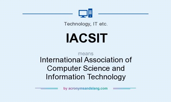 What does IACSIT mean? It stands for International Association of Computer Science and Information Technology