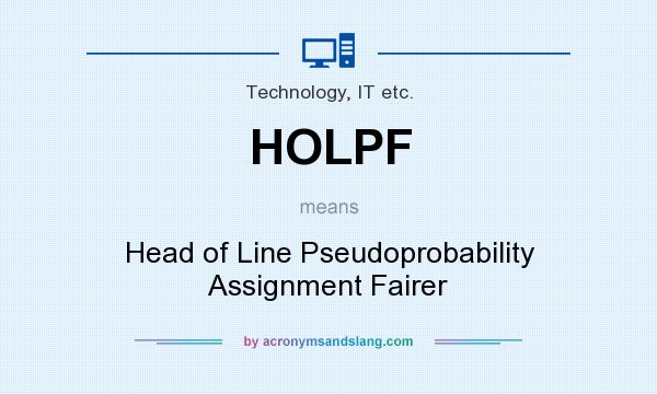 What does HOLPF mean? It stands for Head of Line Pseudoprobability Assignment Fairer