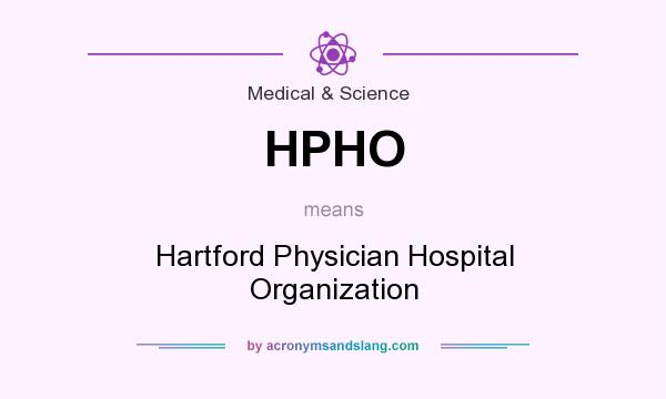 What does HPHO mean? It stands for Hartford Physician Hospital Organization