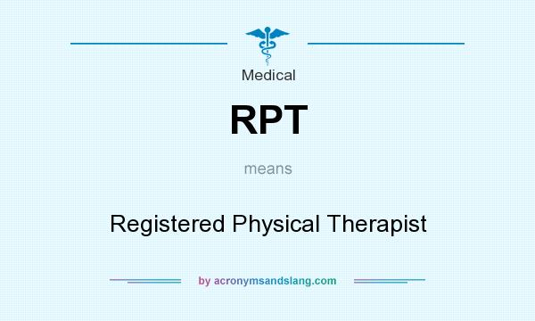 What does RPT mean? It stands for Registered Physical Therapist