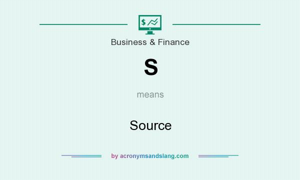 What does S mean? It stands for Source