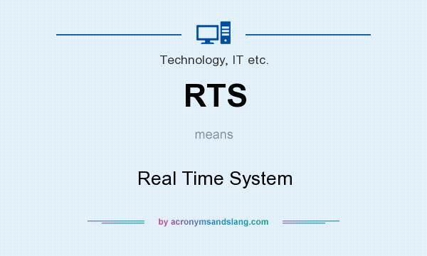 What does RTS mean? It stands for Real Time System
