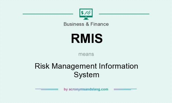 What does RMIS mean? It stands for Risk Management Information System
