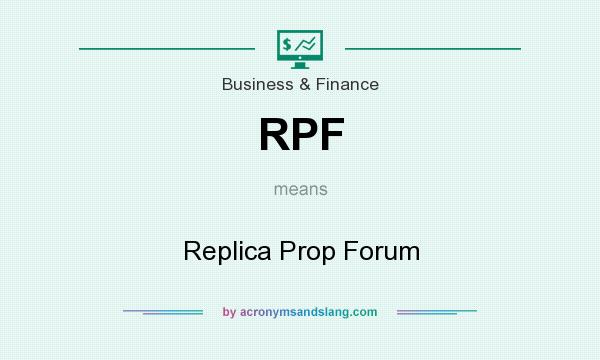 What does RPF mean? It stands for Replica Prop Forum