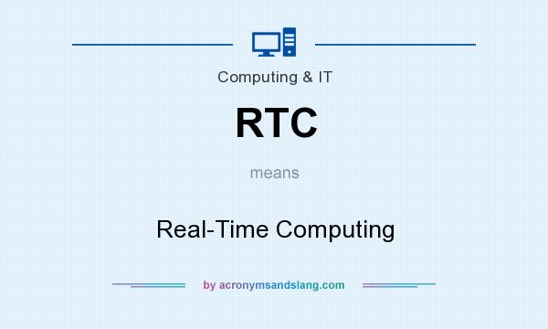 What does RTC mean? It stands for Real-Time Computing