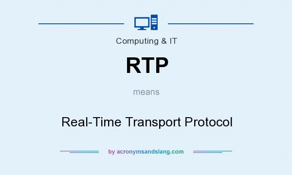 What does RTP mean? It stands for Real-Time Transport Protocol