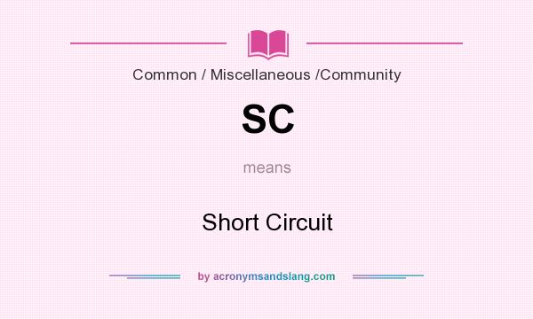 What does SC mean? It stands for Short Circuit