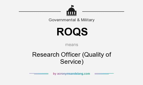 What does ROQS mean? It stands for Research Officer (Quality of Service)