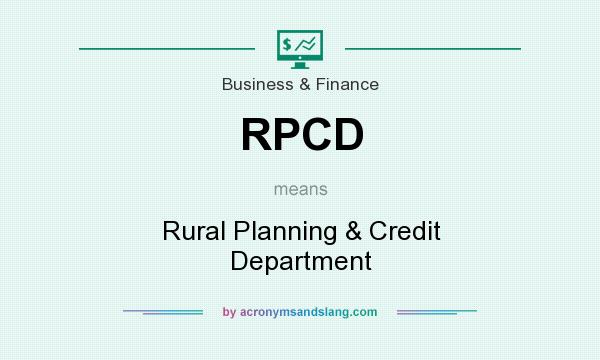 What does RPCD mean? It stands for Rural Planning & Credit Department