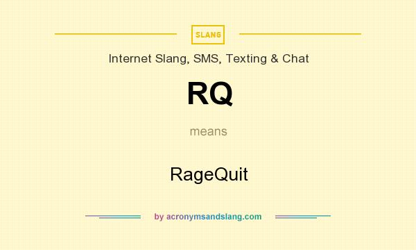 What does RQ mean? It stands for RageQuit