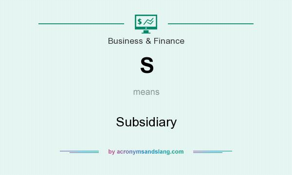 What does S mean? It stands for Subsidiary