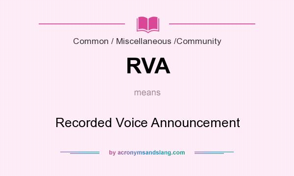 What does RVA mean? It stands for Recorded Voice Announcement