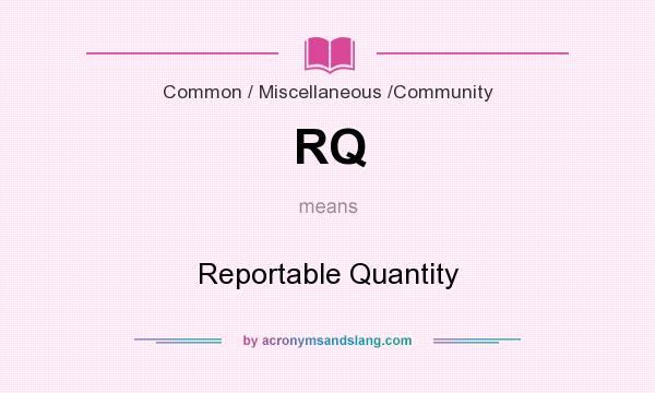 What does RQ mean? It stands for Reportable Quantity