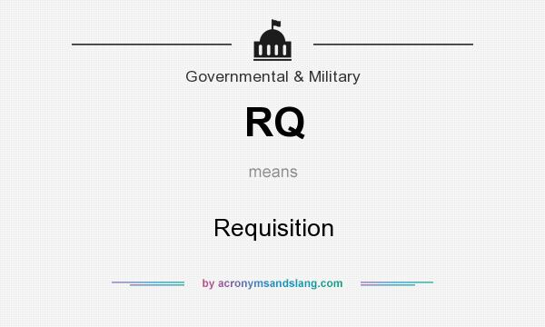 Rq - Requisition In Government & Military By Acronymsandslang.Com