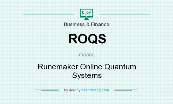 What does ROQS mean? It stands for Runemaker Online Quantum Systems