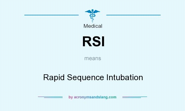 What does RSI mean? It stands for Rapid Sequence Intubation