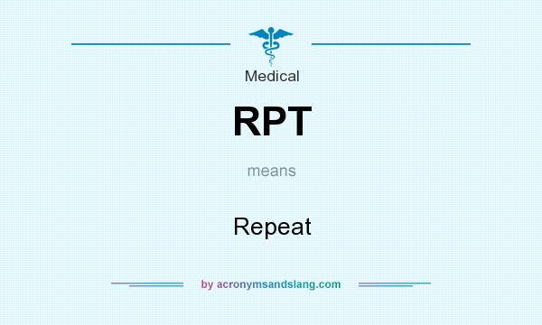 What does RPT mean? It stands for Repeat