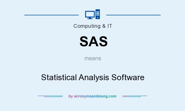 What does SAS mean? It stands for Statistical Analysis Software