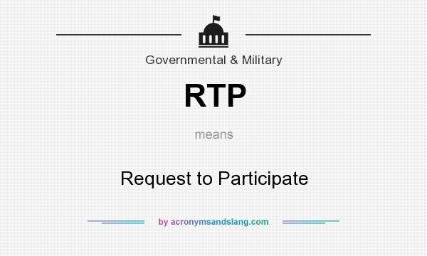 What does RTP mean? It stands for Request to Participate