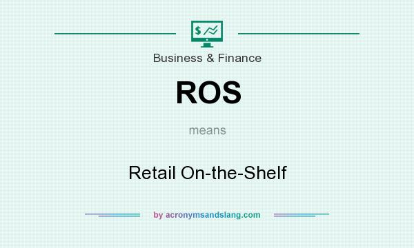 What does ROS mean? It stands for Retail On-the-Shelf