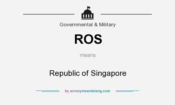 What does ROS mean? It stands for Republic of Singapore