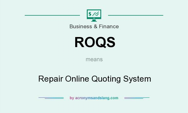 What does ROQS mean? It stands for Repair Online Quoting System