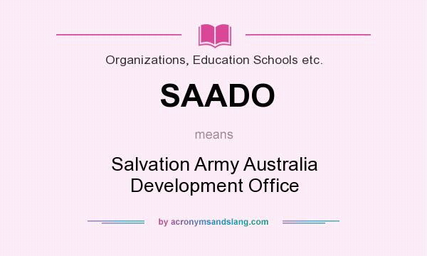 What does SAADO mean? It stands for Salvation Army Australia Development Office