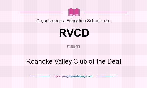 What does RVCD mean? It stands for Roanoke Valley Club of the Deaf
