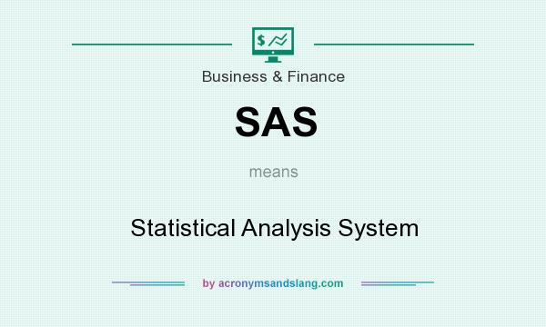 What does SAS mean? It stands for Statistical Analysis System