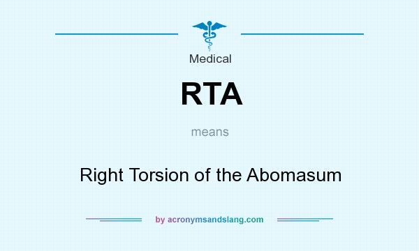 What does RTA mean? It stands for Right Torsion of the Abomasum