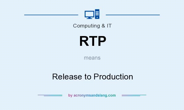 What does RTP mean? It stands for Release to Production