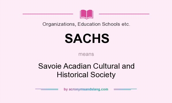 What does SACHS mean? It stands for Savoie Acadian Cultural and Historical Society