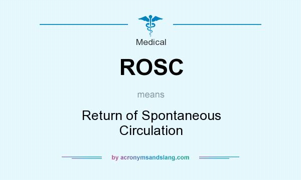 What does ROSC mean? It stands for Return of Spontaneous Circulation
