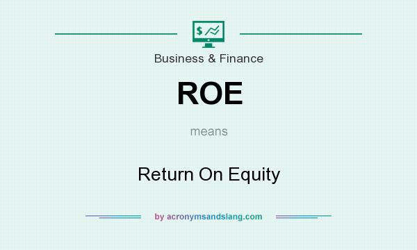 What does ROE mean? It stands for Return On Equity
