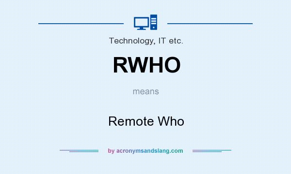 What does RWHO mean? It stands for Remote Who