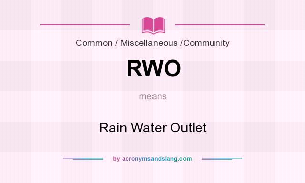 What does RWO mean? It stands for Rain Water Outlet