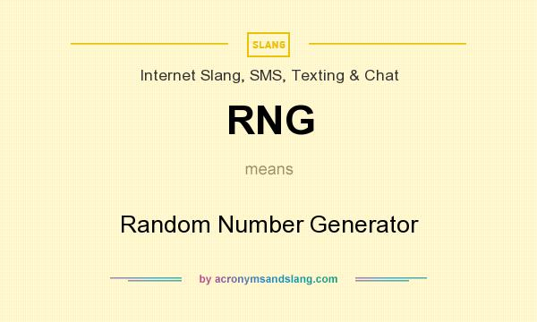 What does RNG mean? It stands for Random Number Generator