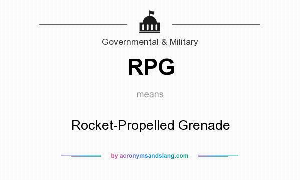 What does RPG mean? It stands for Rocket-Propelled Grenade