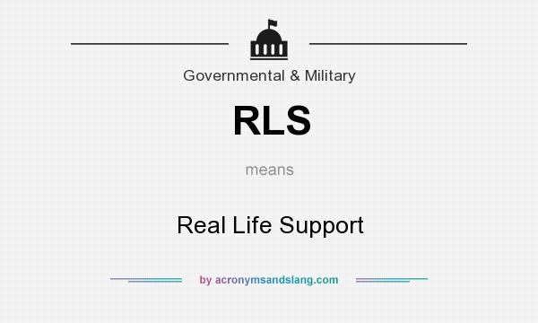 What does RLS mean? It stands for Real Life Support