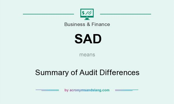 What does SAD mean? It stands for Summary of Audit Differences