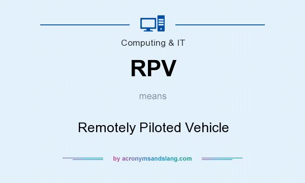 What does RPV mean? It stands for Remotely Piloted Vehicle