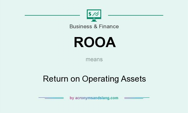 What does ROOA mean? It stands for Return on Operating Assets