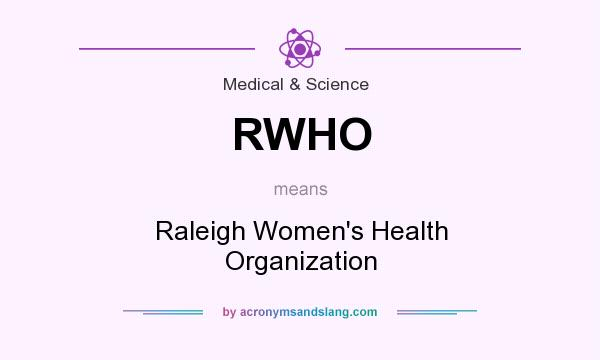 What does RWHO mean? It stands for Raleigh Women`s Health Organization