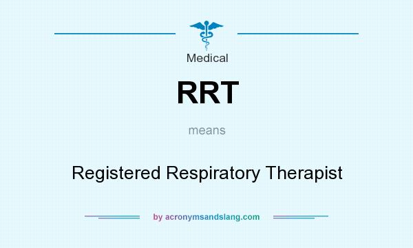 What does RRT mean? It stands for Registered Respiratory Therapist