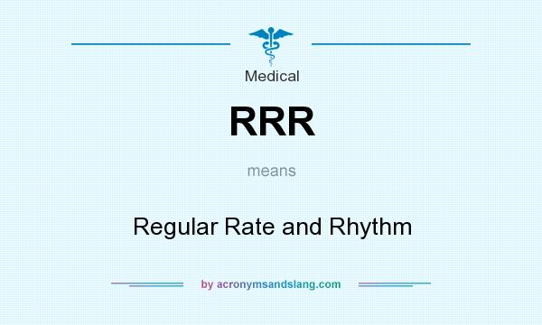 What does RRR mean? It stands for Regular Rate and Rhythm