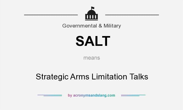 What does SALT mean? It stands for Strategic Arms Limitation Talks